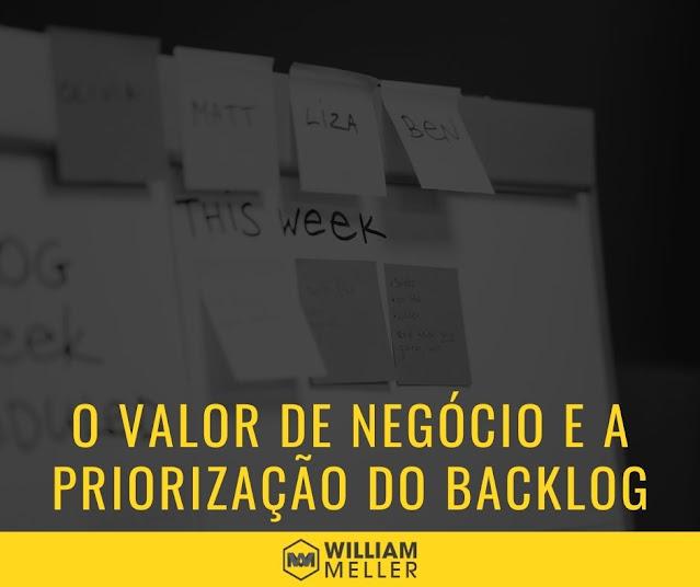 O valor de negócio e a priorização do Product Backlog