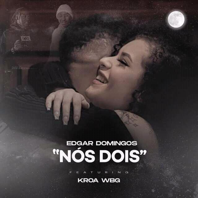 Edgar Domingos ft. Kroa WBG - Nós Dois (R&B) Baixar.mp3