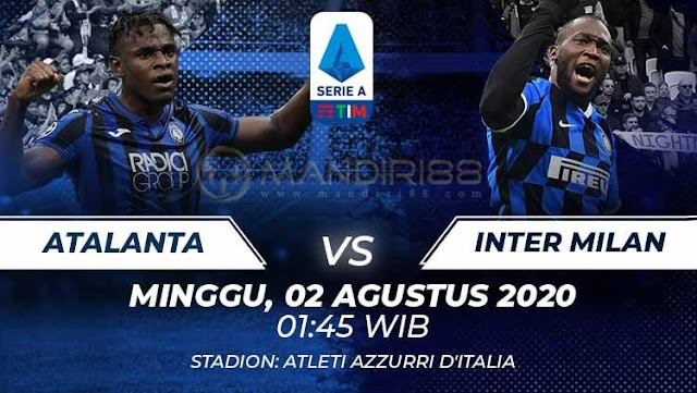 Prediksi Atalanta Vs Inter Milan, Minggu 02 Agustus 2020 Pukul 01.45 WIB
