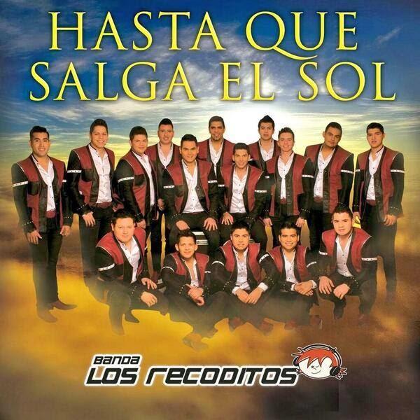 Banda Los Recoditos - Hasta Que Salga El Sol (2014)
