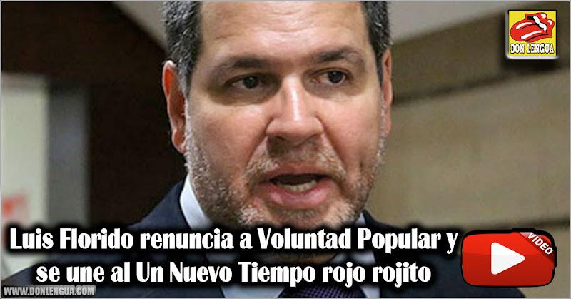 Luis Florido renuncia a Voluntad Popular y se une al Un Nuevo Tiempo rojo rojito