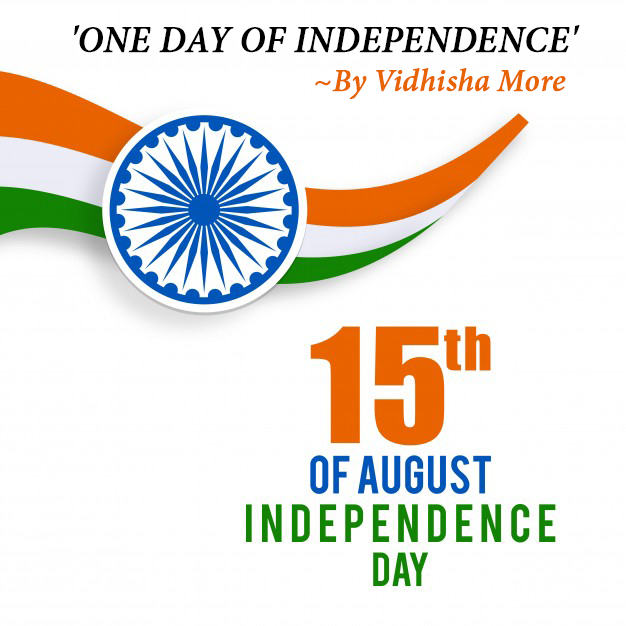 'ONE DAY OF INDEPENDENCE'   By Vidhisha More