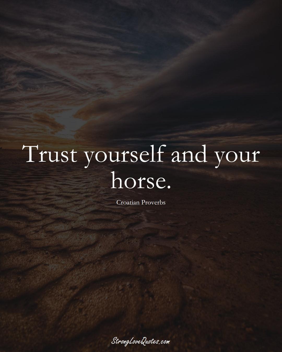 Trust yourself and your horse. (Croatian Sayings);  #EuropeanSayings