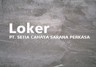 Loker PT. SETIA CAHAYA SARANA PERKASA