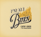 Cathy Grier + The Troublemakers: I'm All Burn