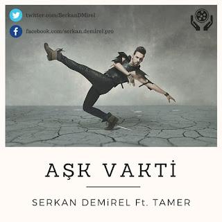 Serkan Demirel Ft. Tamer - Aşk Vakti (2016)