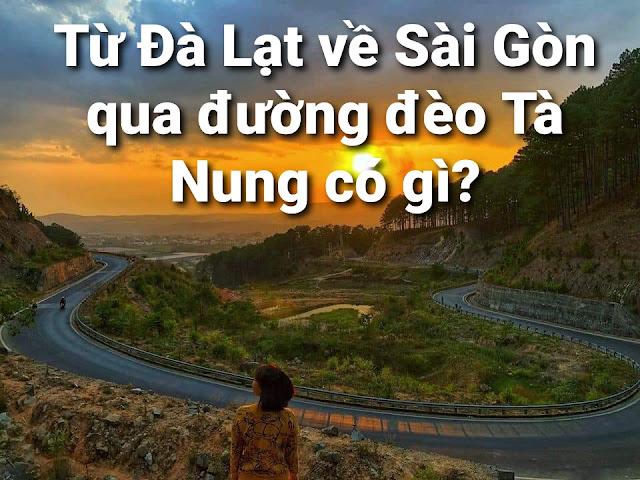 Địa điểm đẹp trên đường từ ĐÀ LẠT về SÀI GÒN (HCM) bằng đường đèo Tà Nung