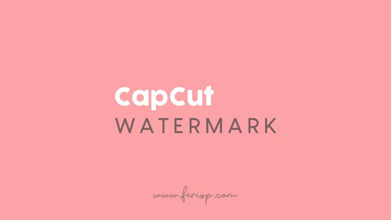 Cara Menghilangkan Watermark di Akhir Video CapCut
