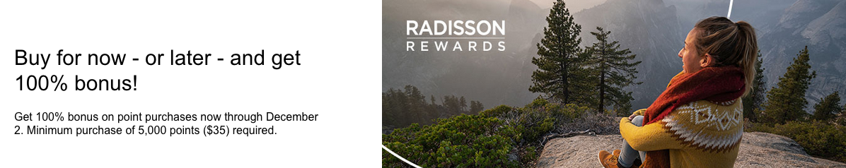 100% bonus when you buy Radisson Rewards points until Dec 2 with annual limit increased to 120K points
