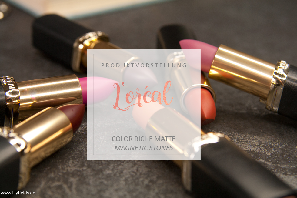 Loreal - Color Riche Matte Lippenstifte - Magnetic Stones – Review und Swatches