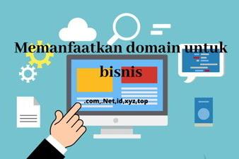 Bagaimana memanfaatkan domain untuk bisnis anda ?