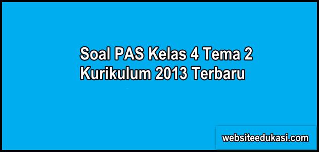Soal PAS Kelas 4 Tema 2 Kurikulum 2013 Tahun 2019/2020