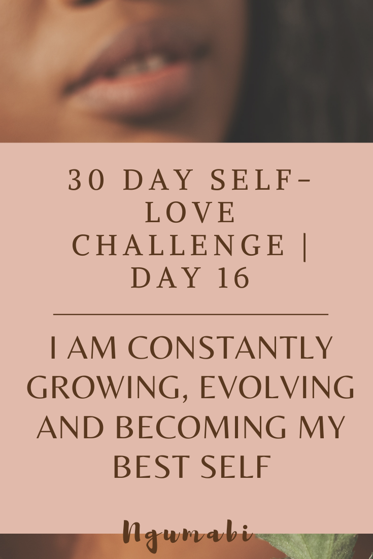 30 Day Self-love Challenge | Day 15 -I Am Constantly Growing, Evolving And Becoming My Best Self