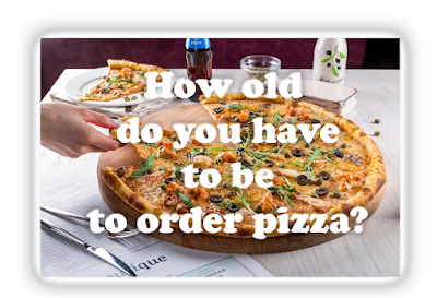 How old do you have to be to order pizza?