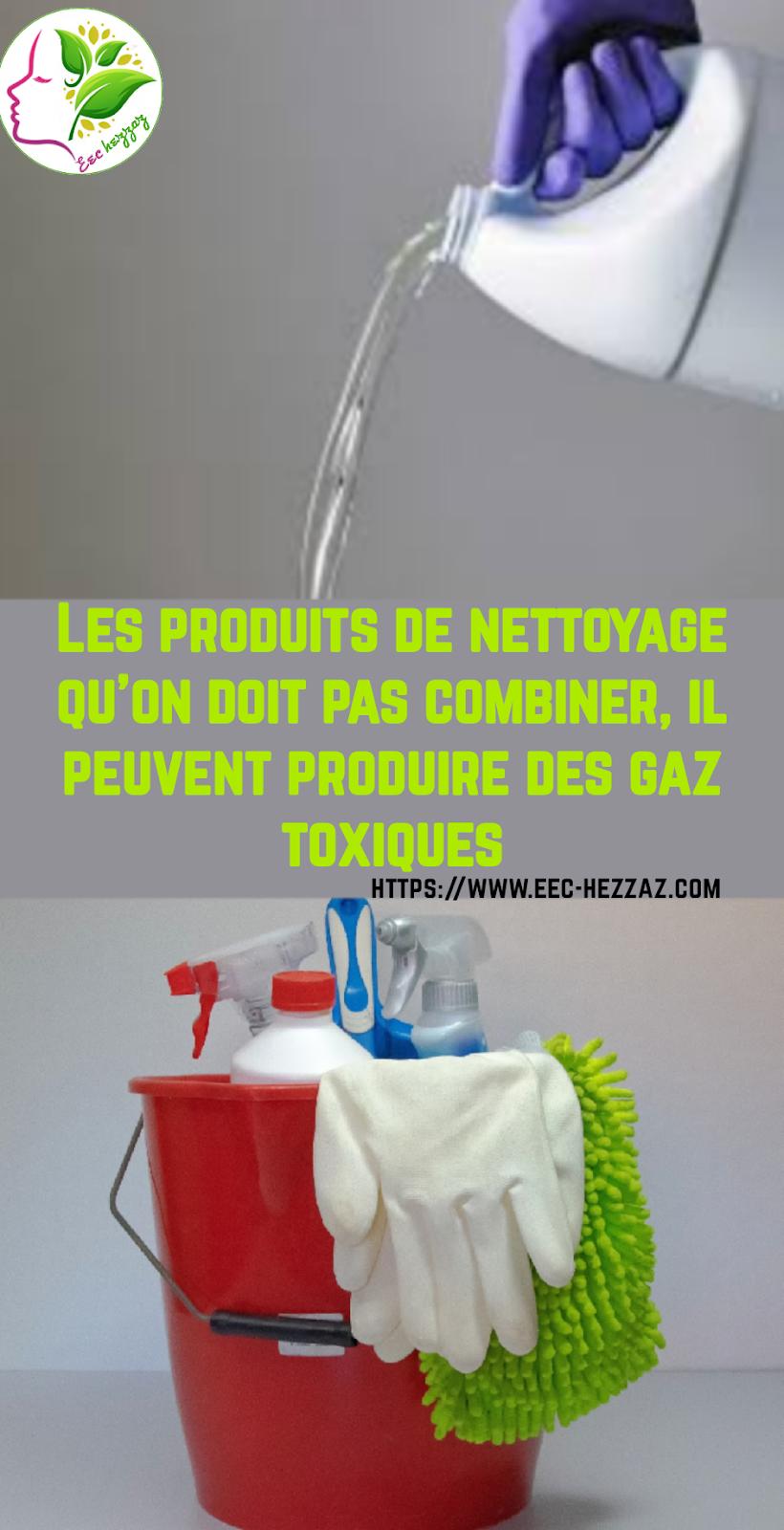 Les produits de nettoyage qu'on doit pas combiner, il peuvent produire des gaz toxiques