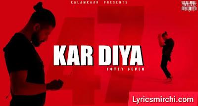 KAR DIYA कर दिया Lyrics | FOTTY SEVEN | Latest Hindi Rap Song 2020