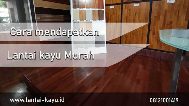 cara membeli lantai kayu murah setengah harga