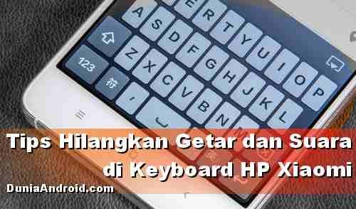 Cara Hilangkan Getar Keyboard HP Xiaomi saat mengetik