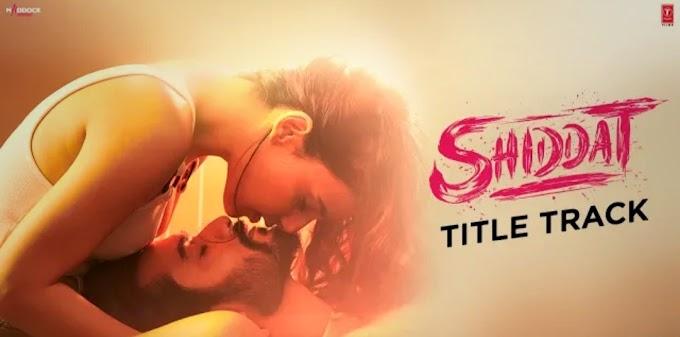 Shiddat Song Lyrics - Manan Bhardwaj