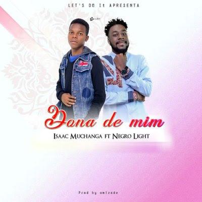 Isaac Muchanga – Dona de Mim (feat. Negro Light)