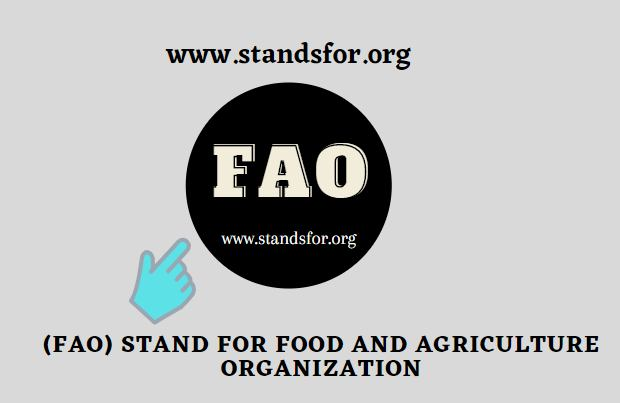 FAO-FAO Stand for Food and Agriculture Organization