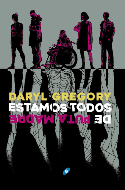 Review de la novela Estamos todos de Puta Madre de Daryl Gregory - Editorial Gigamesh