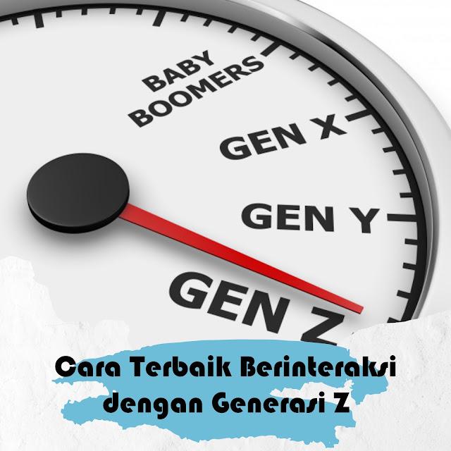 Cara Terbaik Berinteraksi Dengan Generasi Z
