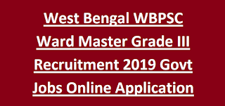 West Bengal WBPSC Ward Master Grade III Recruitment 2019 Govt Jobs Online Application Form
