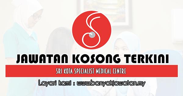 Jawatan Kosong 2020 di Sri Kota Specialist Medical Centre