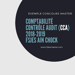 Exemple Concours Master Comptabilité Contrôle Audit (CCA) 2018-2019 - Fsjes Ain Chock
