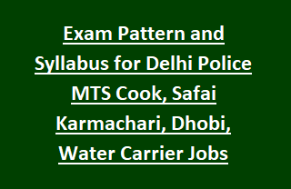 Exam Pattern and Syllabus for Delhi Police MTS Cook, Safai Karmachari, Dhobi, Water Carrier Jobs Recruitment 2018