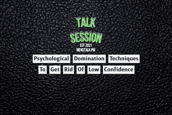 Psychological Domination Techniques To Get Rid Of Low Confidence