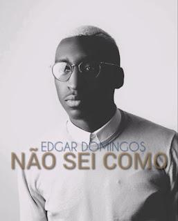 Edgar Domingos - Não Sei Como DOWNLOAD MP3
