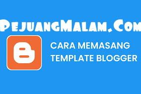 Cara Mengubah Atau Memasang Template Blogger