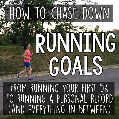 How to Chase Down Running Goals of All Types