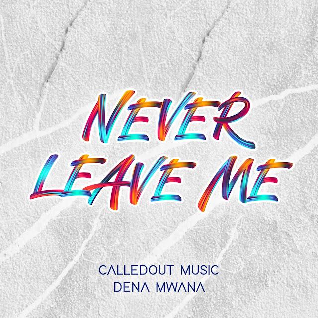 Audio: CalledOut Music Ft. Dena Mwana – Never Leave Me