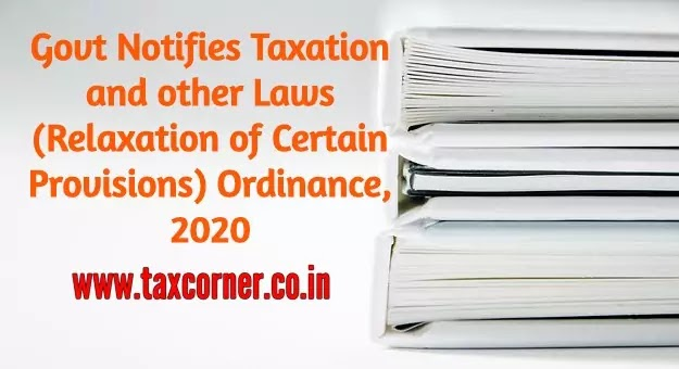 Govt Notifies Taxation and other Laws (Relaxation of Certain Provisions) Ordinance, 2020