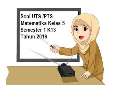 Soal UTS /PTS Matematika Kelas 6 Semester 1 K13 Tahun 2019