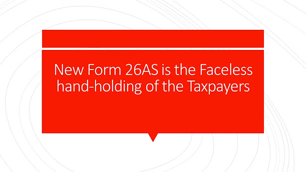 New Form 26AS is the Faceless hand-holding of the Taxpayers