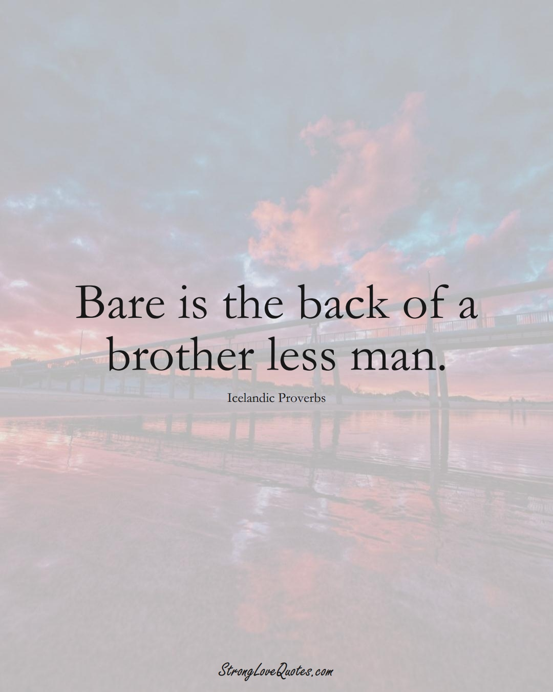 Bare is the back of a brother less man. (Icelandic Sayings);  #EuropeanSayings