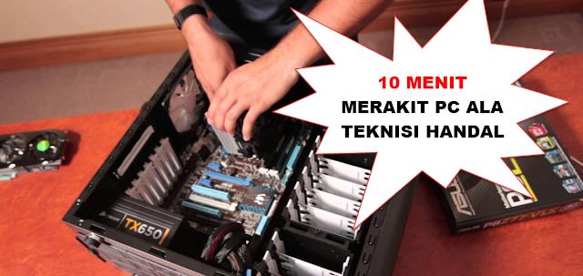 10 Menit Cara Merakit Komputer ala Teknisi Profesional