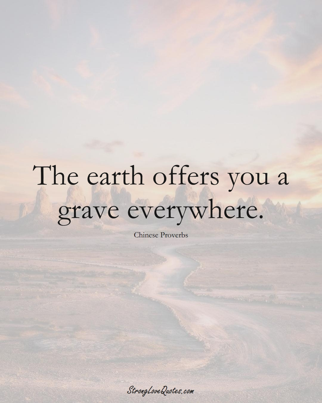 The earth offers you a grave everywhere. (Chinese Sayings);  #AsianSayings