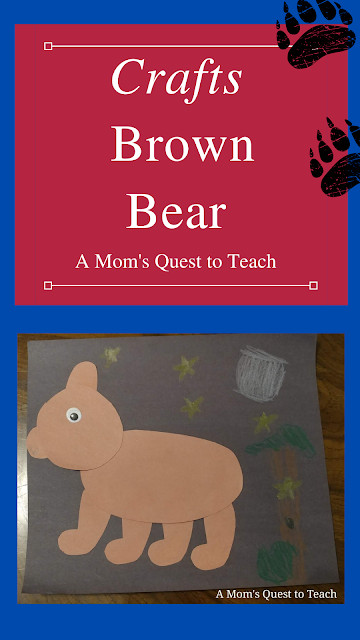Text: Crafts: Brown Bear; A Mom's Quest to Teach; photo of brown construction paper bear on black construction paper