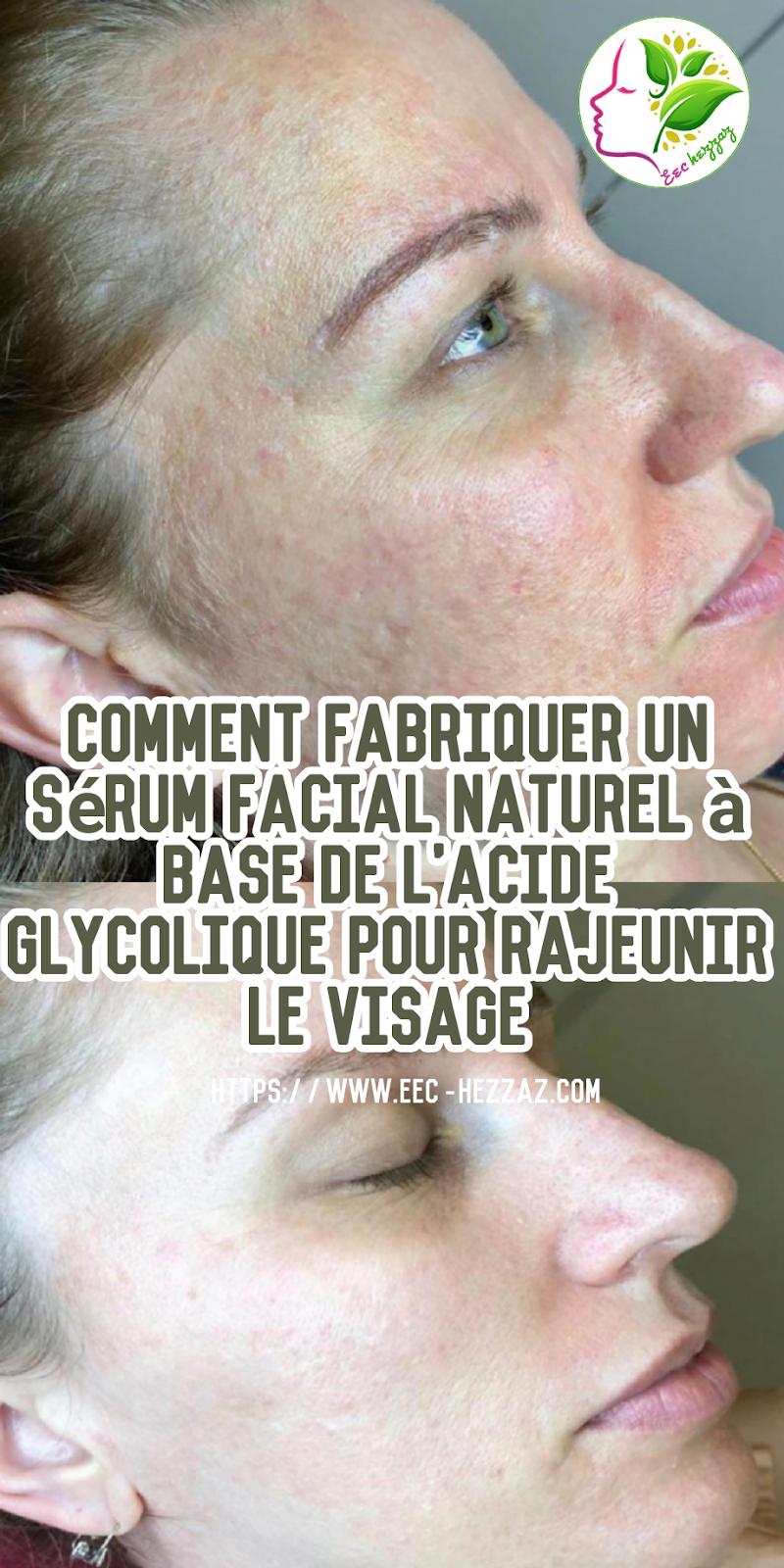 Comment fabriquer un sérum facial naturel à base de l'acide glycolique pour rajeunir le visage