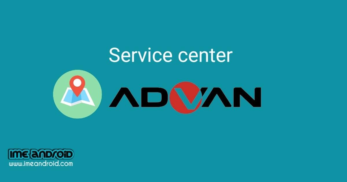Daftar Alamat Service Center Advan Di Seluruh Kota Indonesia Ime Android