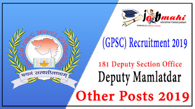 Gujarat Public Service Commission (GPSC) Recruitment 2019 for 181 Deputy Section Officer (DySO)  Deputy Mamlatdar & Other Posts 2019 (GPSC OJAS)
