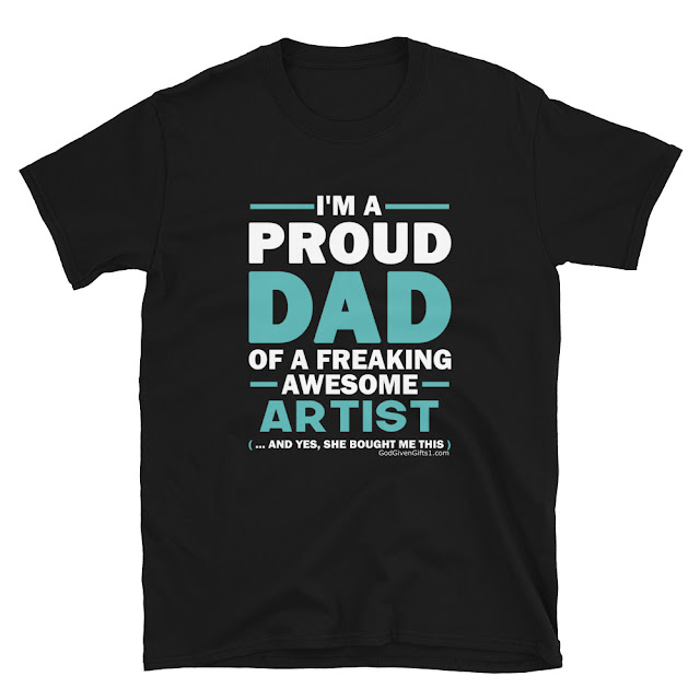 GodGivenGifts1 Proud DAD Of An Artist (Male And Female) T-Shirt  - Unisex