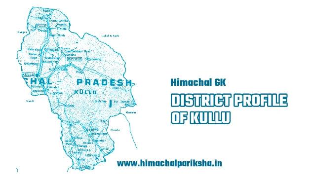 District Profile of Kullu District - Himachal GK - Himachal Pariksha