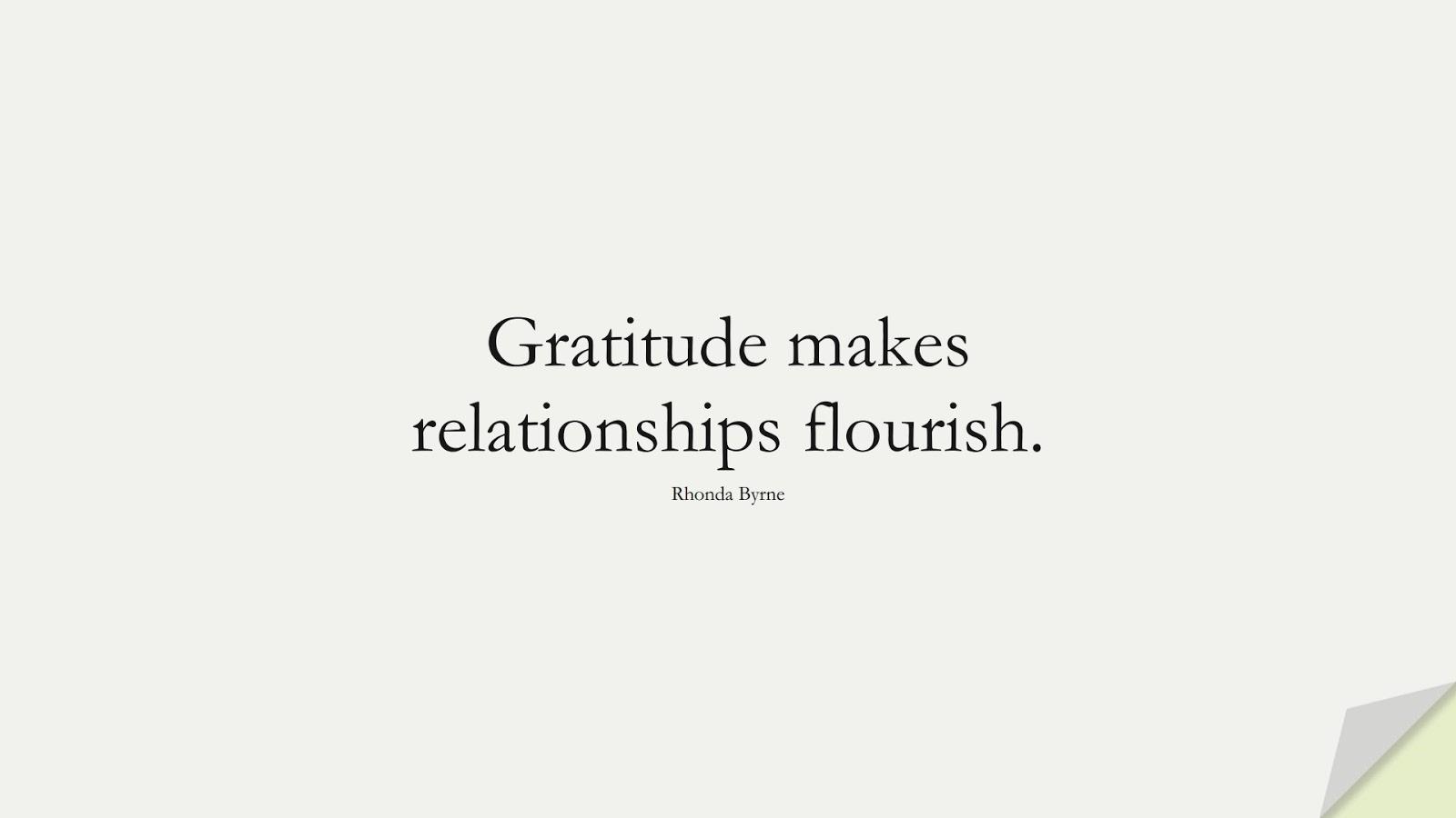 Gratitude makes relationships flourish. (Rhonda Byrne);  #LoveQuotes