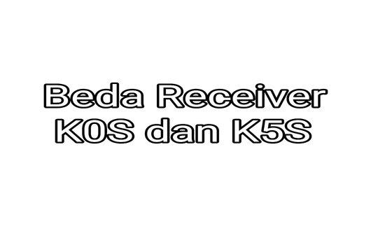 Beda Antara Receiver K0S Dan K5S